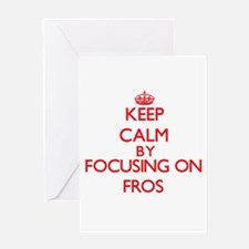 Keep Calm by focusing on Fros Greeting Cards