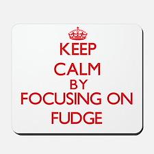 Keep Calm by focusing on Fudge Mousepad