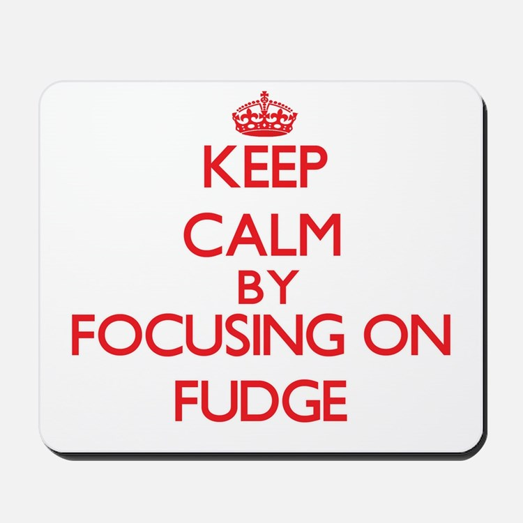 Keep Calm by focusing on Fudge Mousepad