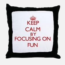 Keep Calm by focusing on Fun Throw Pillow