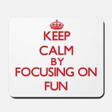 Keep Calm by focusing on Fun Mousepad