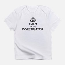 Keep calm I'm the Investigator Infant T-Shirt