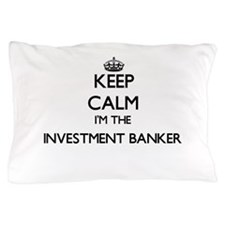 Keep calm I'm the Investment Banker Pillow Case