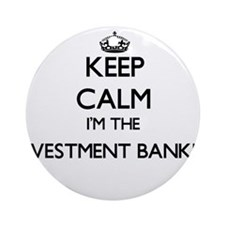 Keep calm I'm the Investment Bank Ornament (Round)