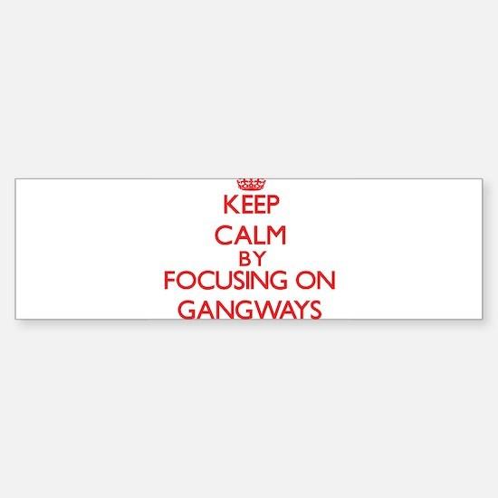 Keep Calm by focusing on Gangways Bumper Bumper Bumper Sticker