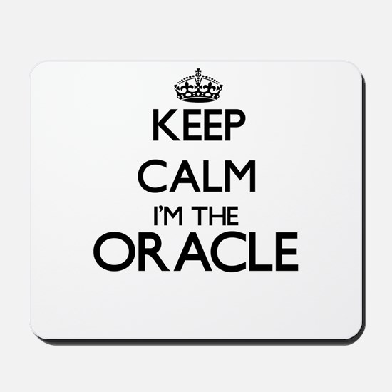 Keep calm I'm the Oracle Mousepad