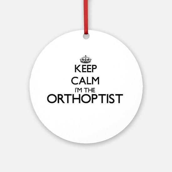 Keep calm I'm the Orthoptist Ornament (Round)
