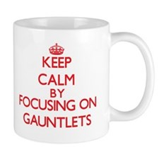 Keep Calm by focusing on Gauntlets Mugs