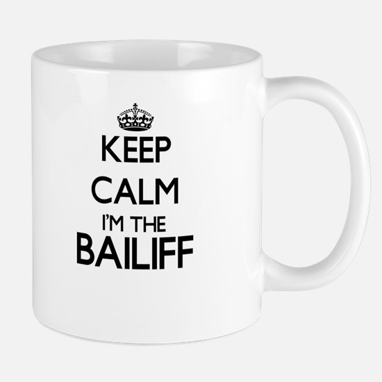 Keep calm I'm the Bailiff Mugs