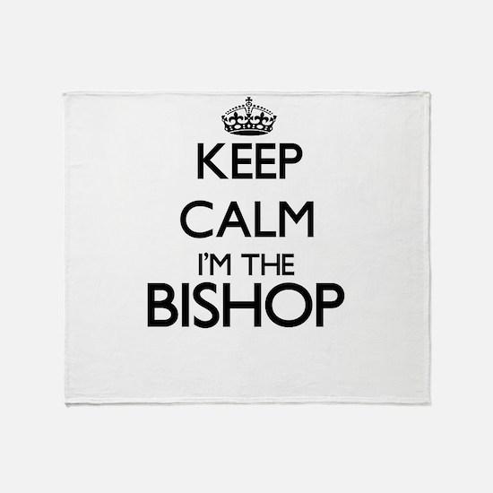 Keep calm I'm the Bishop Throw Blanket
