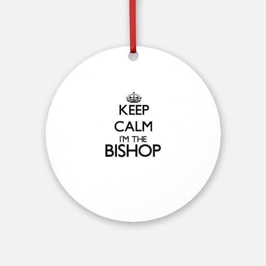 Keep calm I'm the Bishop Ornament (Round)
