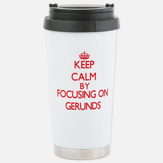 Keep Calm by focusing o Stainless Steel Travel Mug
