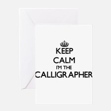 Keep calm I'm the Calligrapher Greeting Cards