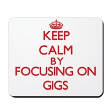 Keep Calm by focusing on Gigs Mousepad