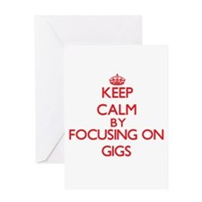 Keep Calm by focusing on Gigs Greeting Cards