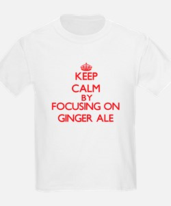 Keep Calm by focusing on Ginger Ale T-Shirt