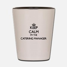 Keep calm I'm the Catering Manager Shot Glass