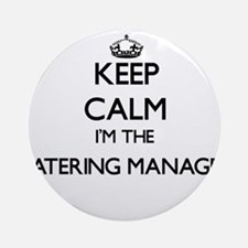 Keep calm I'm the Catering Manage Ornament (Round)
