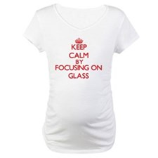 Keep Calm by focusing on Glass Shirt