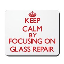 Keep Calm by focusing on Glass Repair Mousepad