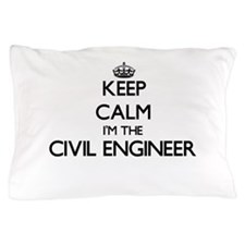 Keep calm I'm the Civil Engineer Pillow Case
