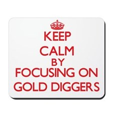 Keep Calm by focusing on Gold Diggers Mousepad
