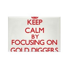 Keep Calm by focusing on Gold Diggers Magnets