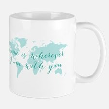 Home is wherever I am with you Mugs