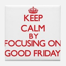 Keep Calm by focusing on Good Friday Tile Coaster
