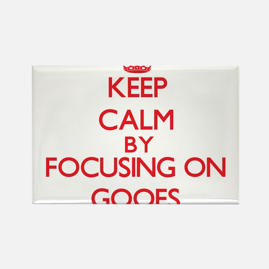 Keep Calm by focusing on Goofs Magnets