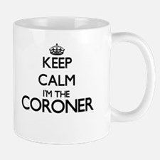 Keep calm I'm the Coroner Mugs