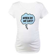 When Do We Eat!? Shirt