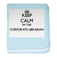 Keep calm I'm the Corporate Librarian baby blanket