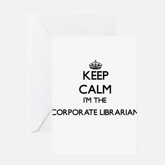 Keep calm I'm the Corporate Librari Greeting Cards