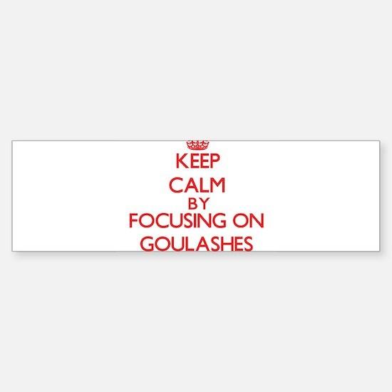 Keep Calm by focusing on Goulashes Bumper Bumper Bumper Sticker