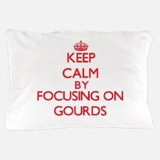 Keep Calm by focusing on Gourds Pillow Case