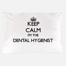 Keep calm I'm the Dental Hygienist Pillow Case