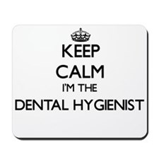 Keep calm I'm the Dental Hygienist Mousepad