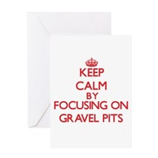 Keep Calm by focusing on Gravel Pit Greeting Cards