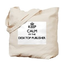 Keep calm I'm the Desktop Publisher Tote Bag