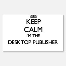 Keep calm I'm the Desktop Publisher Decal