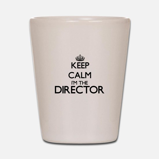 Keep calm I'm the Director Shot Glass