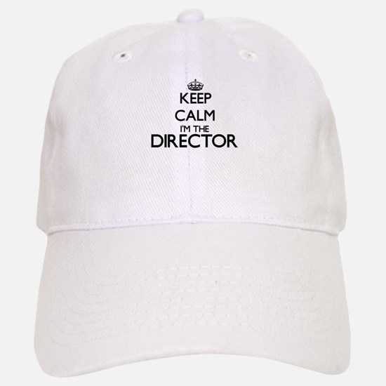 Keep calm I'm the Director Baseball Baseball Cap