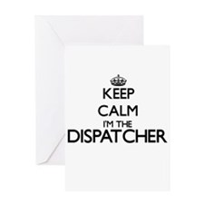 Keep calm I'm the Dispatcher Greeting Cards