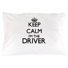 Keep calm I'm the Driver Pillow Case