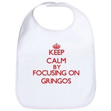 Keep Calm by focusing on Gringos Bib