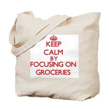 Keep Calm by focusing on Groceries Tote Bag