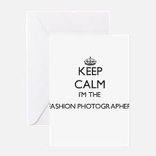 Keep calm I'm the Fashion Photograp Greeting Cards