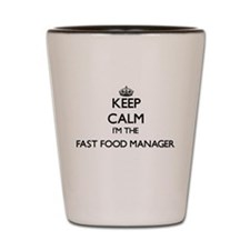 Keep calm I'm the Fast Food Manager Shot Glass