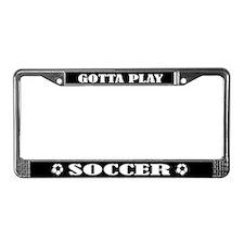 Gotta Play Soccer License Plate Frame